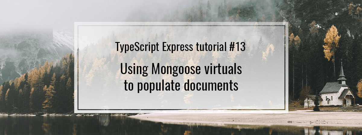 TypeScript Express tutorial #13. Using Mongoose virtuals to populate documents