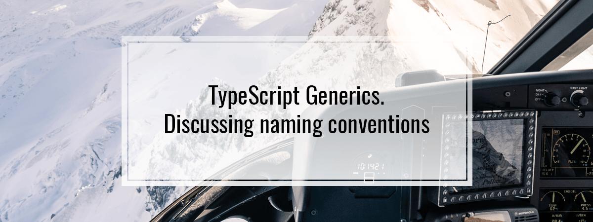 TypeScript Generics. Discussing naming conventions
