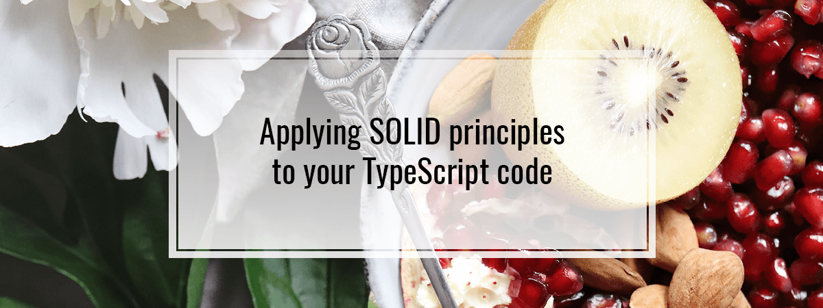 Applying SOLID principles to your TypeScript code