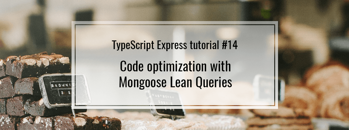TypeScript Express tutorial #14. Code optimization with Mongoose Lean Queries