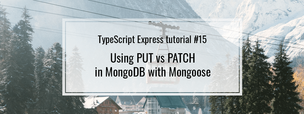 TypeScript Express tutorial #15. Using PUT vs PATCH in MongoDB with Mongoose