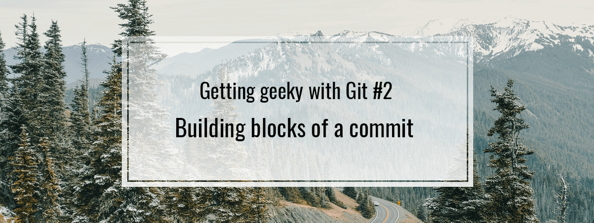 Getting geeky with Git #2. Building blocks of a commit