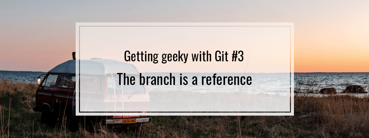Getting geeky with Git #3. The branch is a reference
