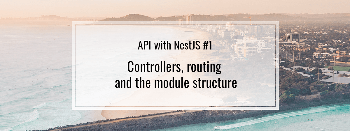 API with NestJS #1. Controllers, routing and the module structure