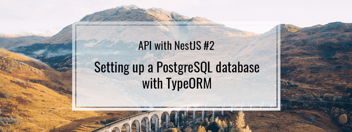 API with NestJS #2. Setting up a PostgreSQL database with TypeORM