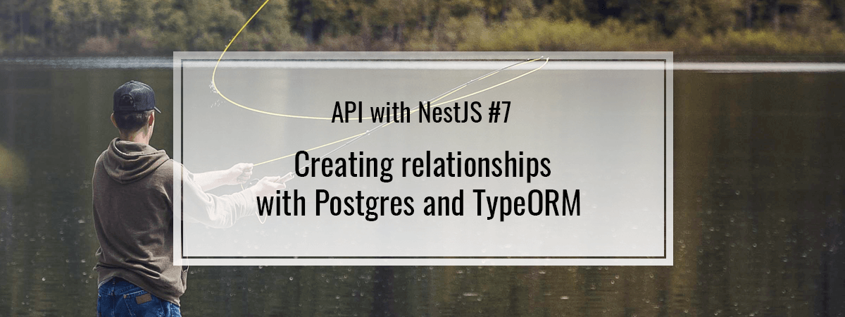 API with NestJS #7. Creating relationships with Postgres and TypeORM