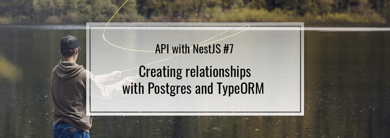 API with NestJS. Creating relationships with Postgres and TypeORM