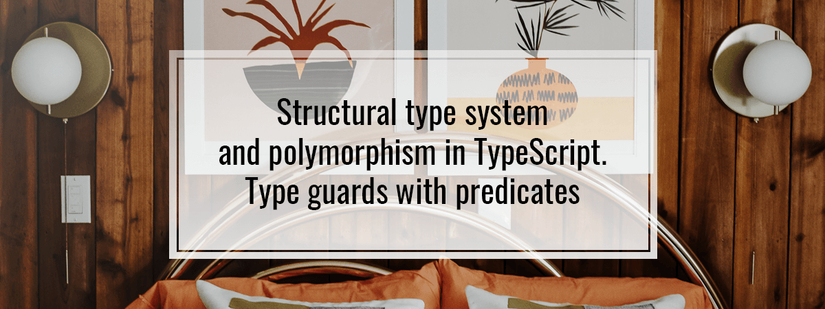 Structural type system and polymorphism in TypeScript. Type guards with predicates