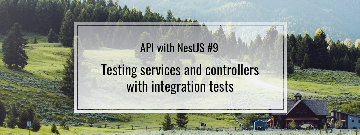 API with NestJS #9. Testing services and controllers with integration tests