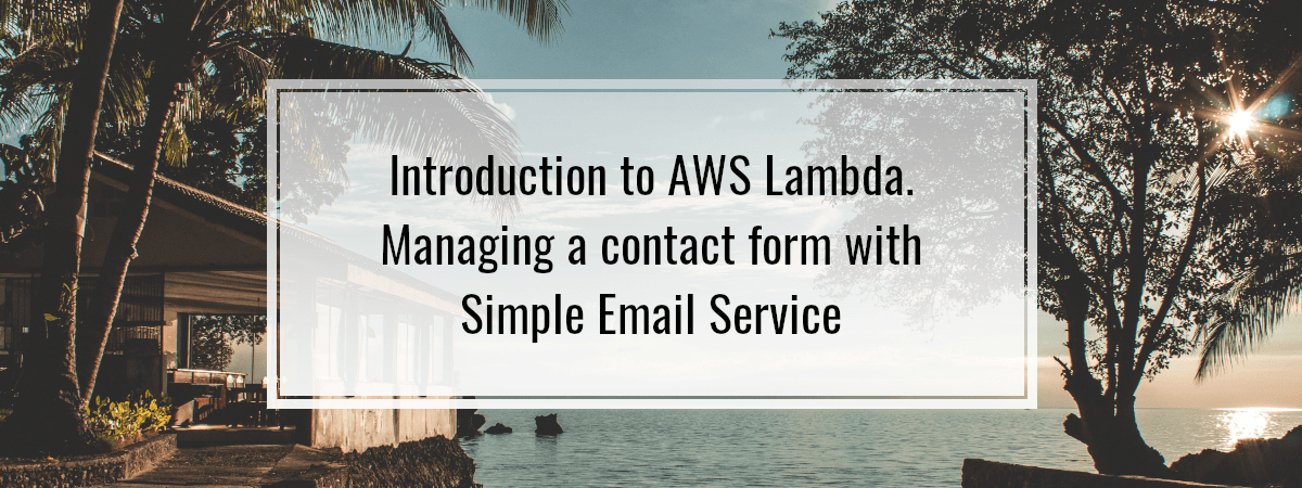 Introduction to AWS Lambda. Managing a contact form with Simple Email Service