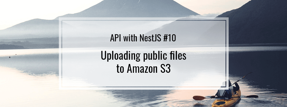 API with NestJS #10. Uploading public files to Amazon S3
