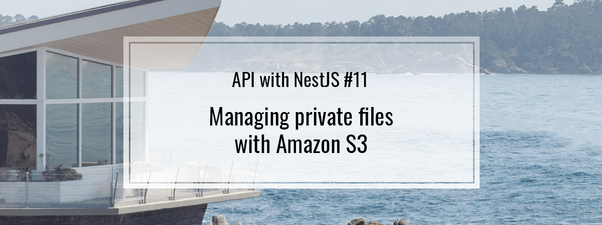 API with NestJS #11. Managing private files with Amazon S3