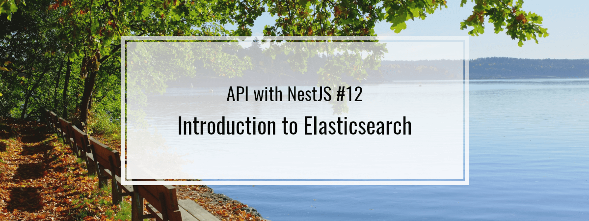 API with NestJS #12. Introduction to Elasticsearch