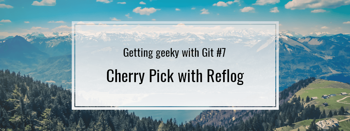 Getting geeky with Git #7. Cherry Pick with Reflog