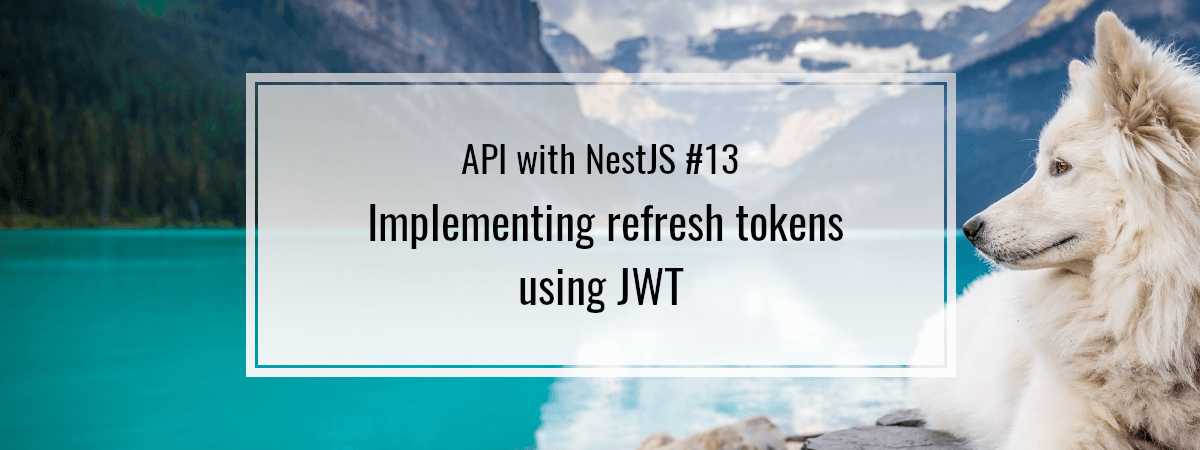 API with NestJS #13. Implementing refresh tokens using JWT