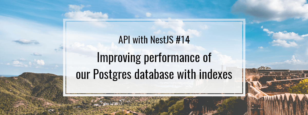 API with NestJS #14. Improving performance of our Postgres database with indexes