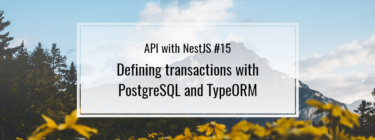 API with NestJS #15. Defining transactions with PostgreSQL and TypeORM
