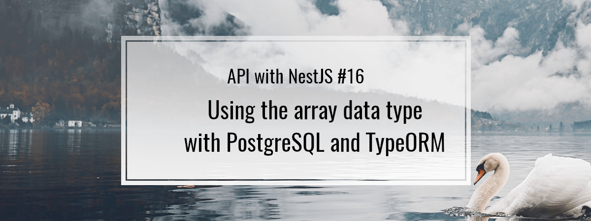 API with NestJS #16. Using the array data type with PostgreSQL and TypeORM