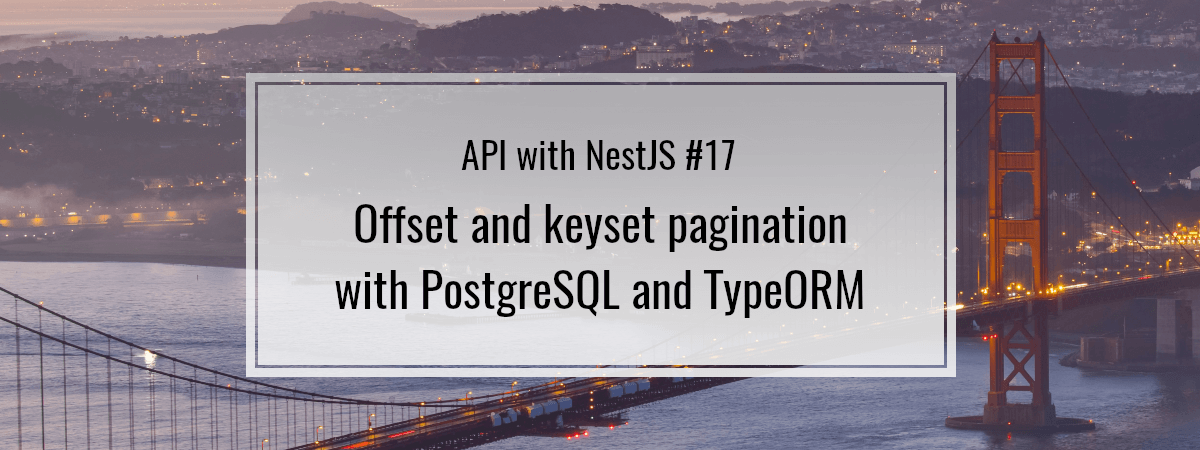API with NestJS #17. Offset and keyset pagination with PostgreSQL and TypeORM