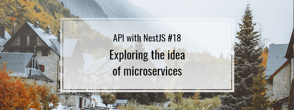 API with NestJS #18. Exploring the idea of microservices