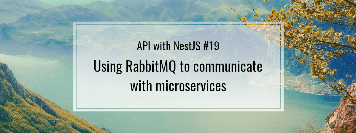 API with NestJS #19. Using RabbitMQ to communicate with microservices