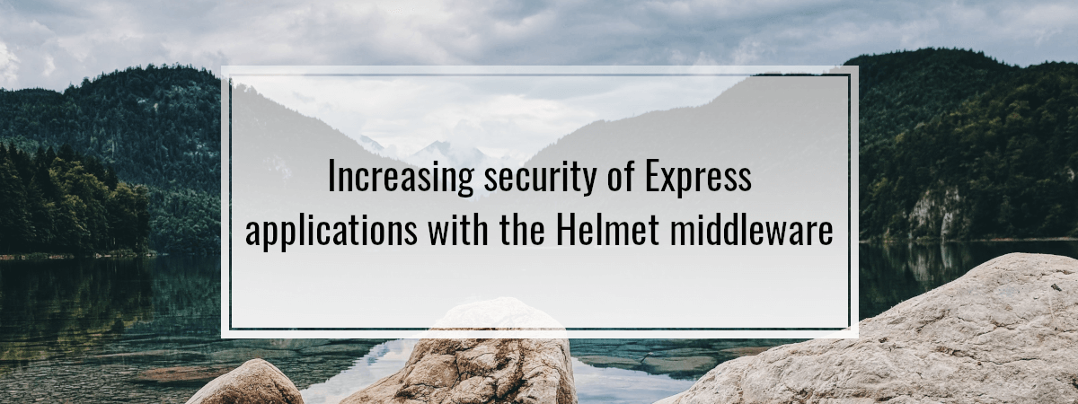 Increasing security of Express applications with the Helmet middleware