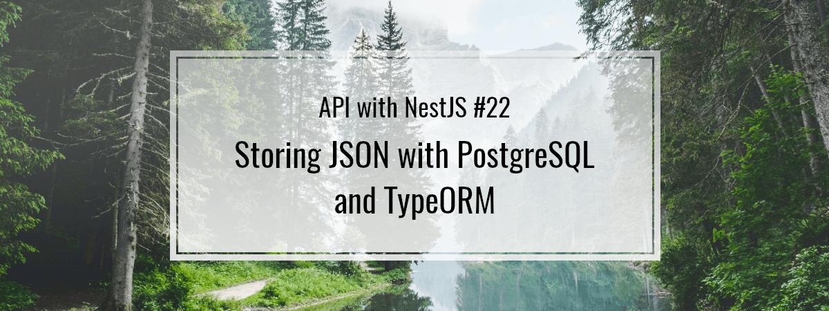 API with NestJS #22. Storing JSON with PostgreSQL and TypeORM