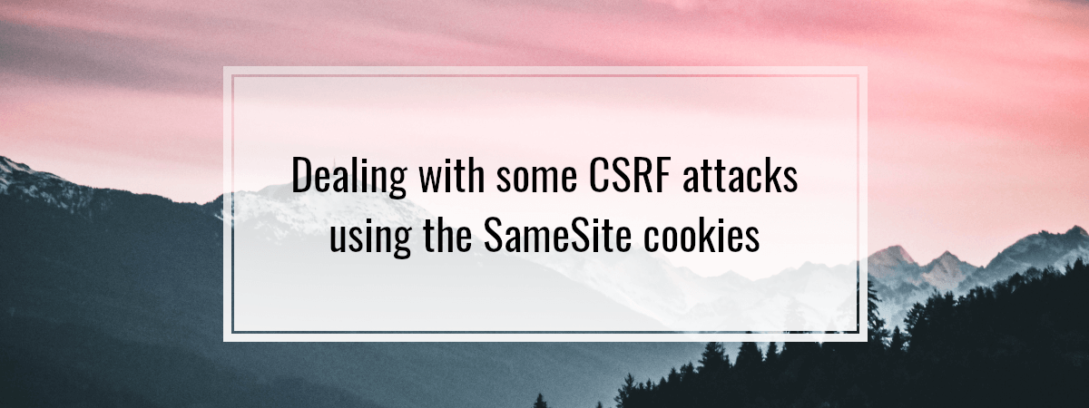 Dealing with some CSRF attacks using the SameSite cookies