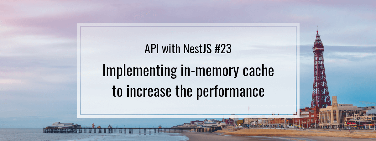 API with NestJS #23. Implementing in-memory cache to increase the performance