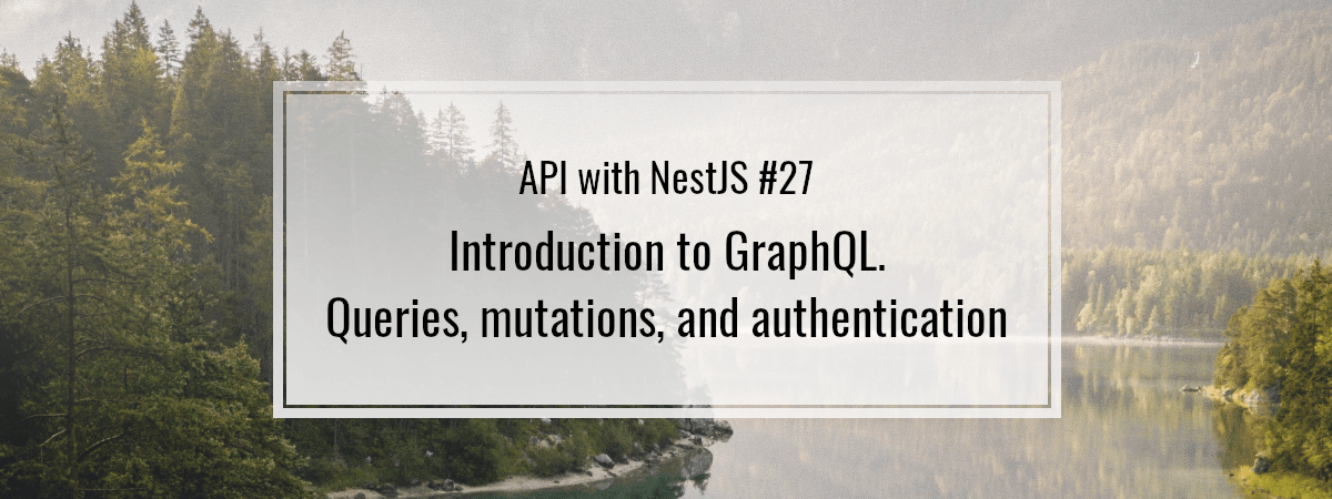 API with NestJS #27. Introduction to GraphQL. Queries, mutations, and authentication