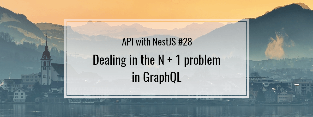 API with NestJS #28. Dealing in the N + 1 problem in GraphQL