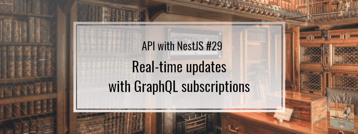 API with NestJS #29. Real-time updates with GraphQL subscriptions