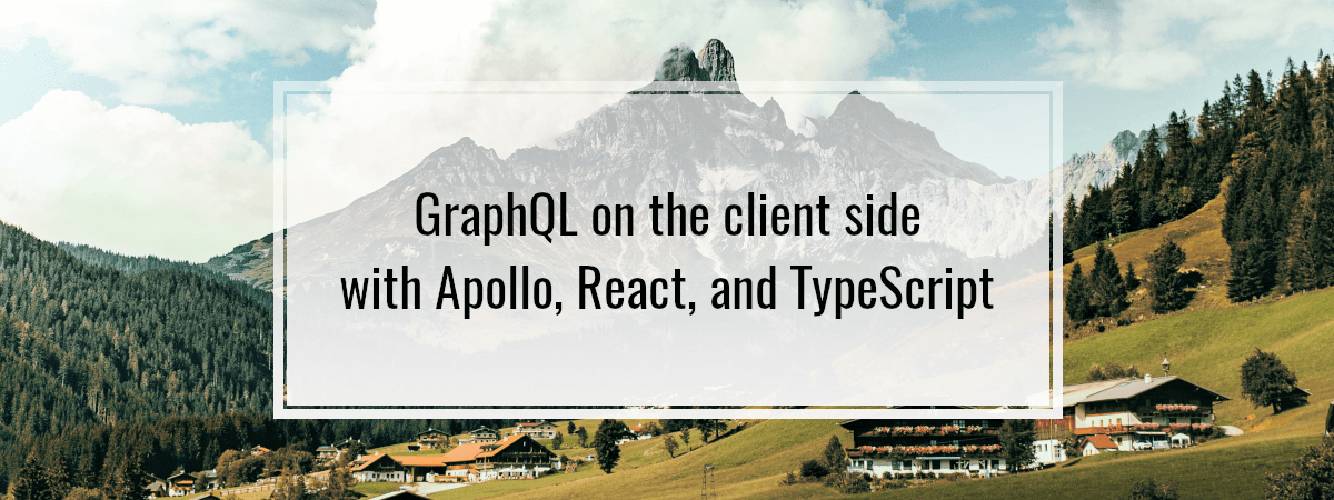 GraphQL on the client side with Apollo, React, and TypeScript