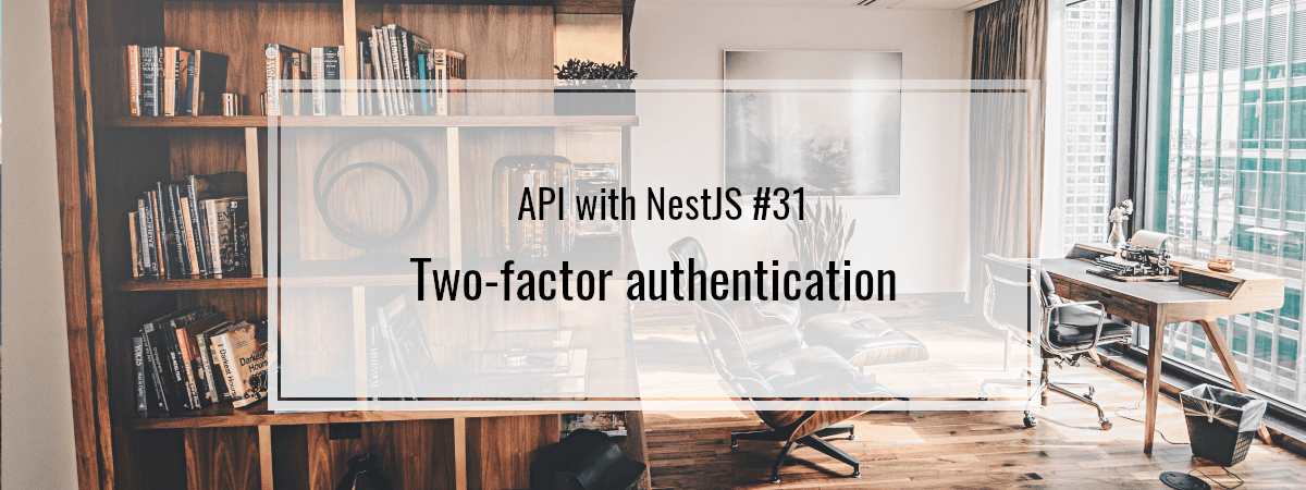 API with NestJS #31. Two-factor authentication