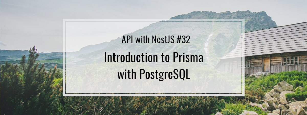 API with NestJS #32. Introduction to Prisma with PostgreSQL