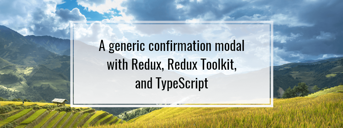 A generic confirmation modal with Redux, Redux Toolkit, and TypeScript