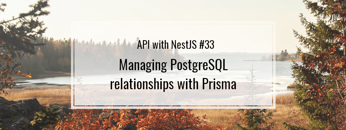 API with NestJS #33. Managing PostgreSQL relationships with Prisma