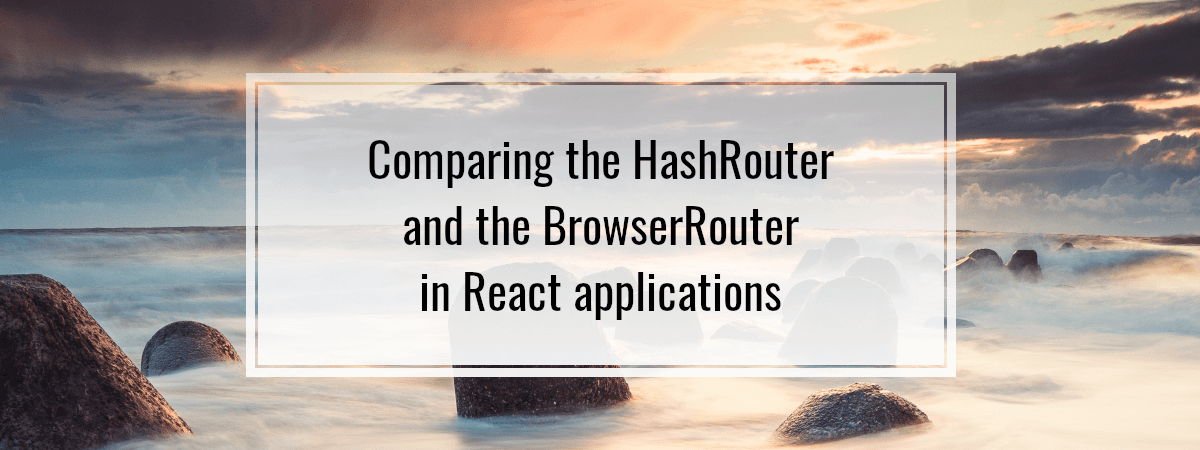 Comparing the HashRouter and the BrowserRouter in React applications