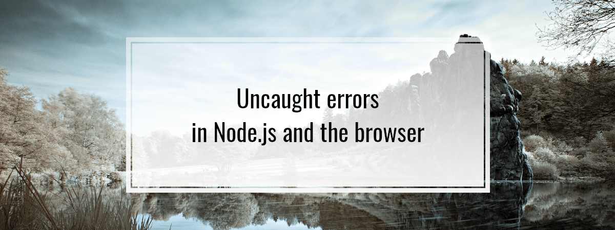 Uncaught errors in Node.js and the browser