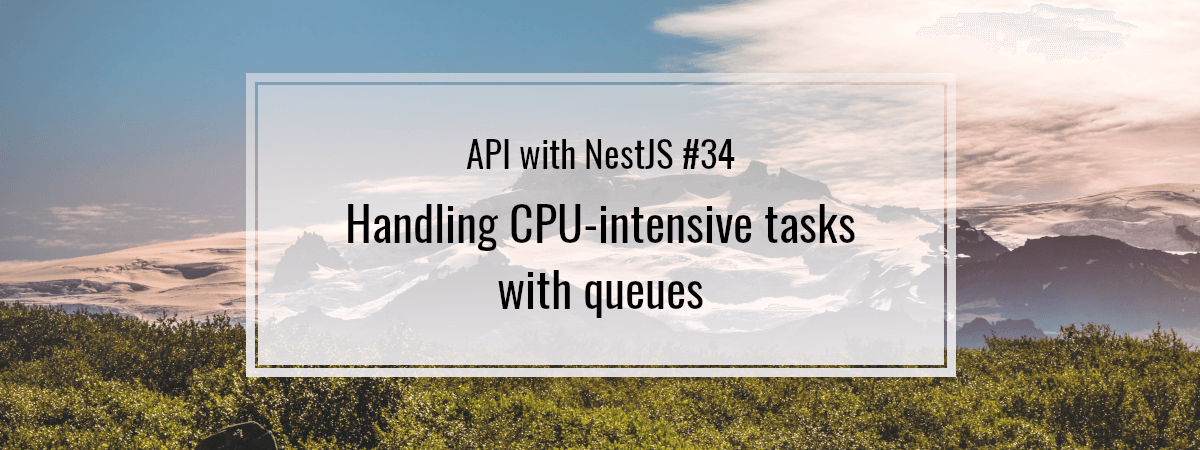 API with NestJS #34. Handling CPU-intensive tasks with queues