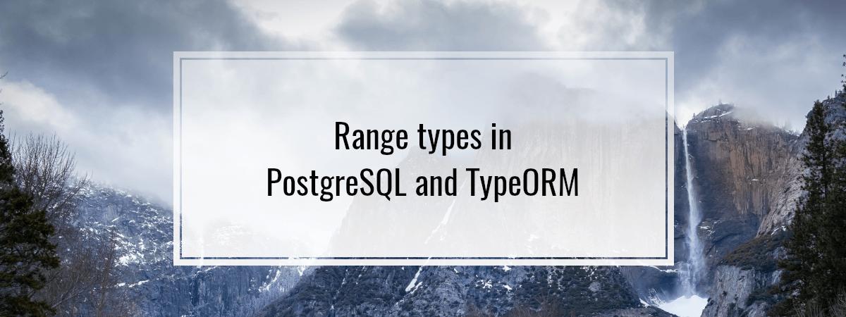 Range types in PostgreSQL and TypeORM