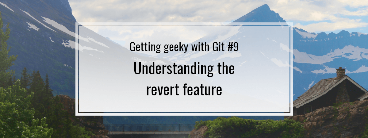 Getting geeky with Git #9. Understanding the revert feature