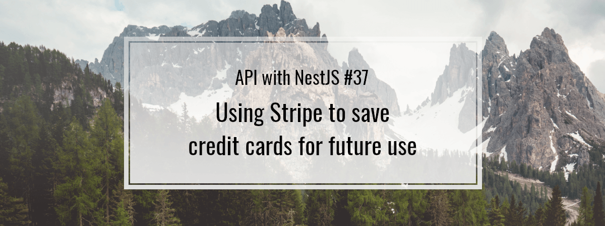 API with NestJS #37. Using Stripe to save credit cards for future use