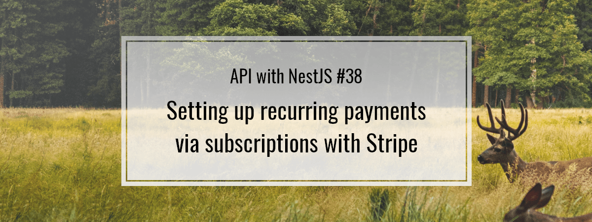 API with NestJS #38. Setting up recurring payments via subscriptions with Stripe