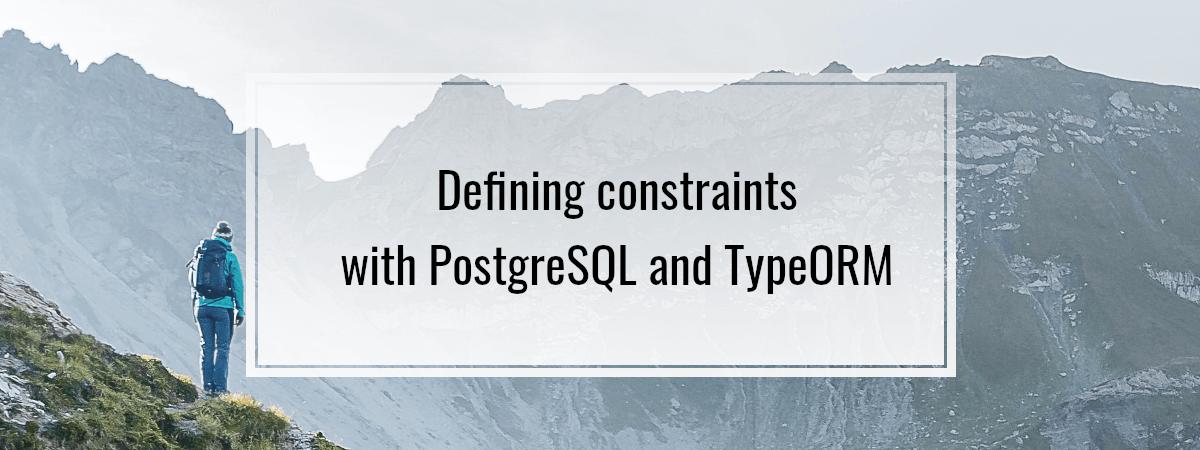 Defining constraints with PostgreSQL and TypeORM