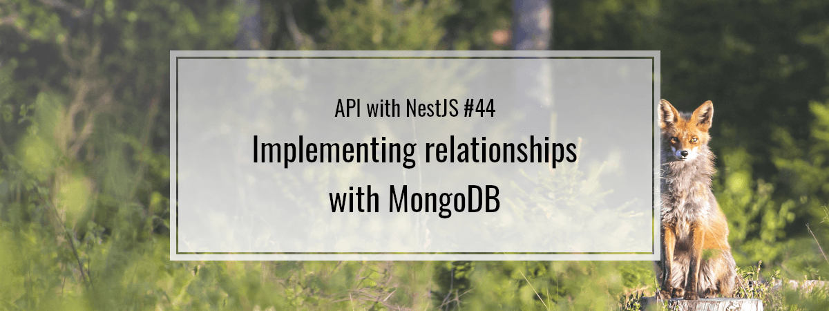 API with NestJS #44. Implementing relationships with MongoDB