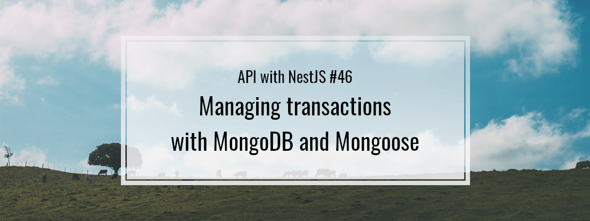 API with NestJS #46. Managing transactions with MongoDB and Mongoose