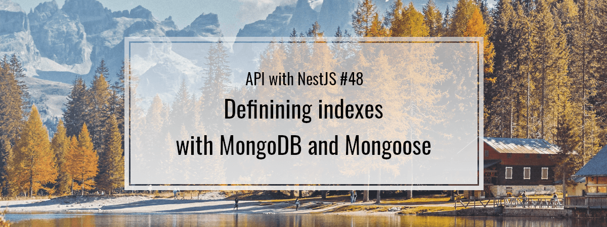 API with NestJS #48. Definining indexes with MongoDB and Mongoose