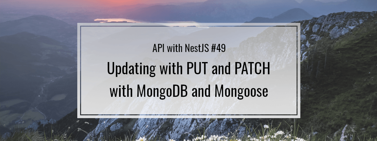 API with NestJS #49. Updating with PUT and PATCH with MongoDB and Mongoose