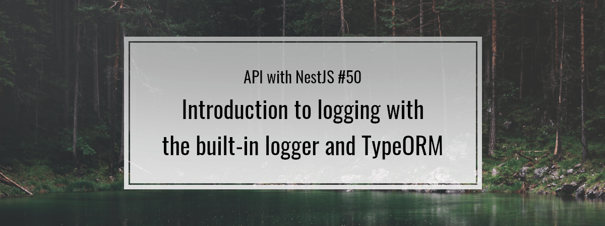 API with NestJS #50. Introduction to logging with the built-in logger and TypeORM